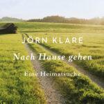 """Nach Hause gehen: Cover des Buches """"Nach Hause gehen. Eine Heimatsuche"""" von Jörn Klare, erschienen bei Ullstein. In: Prinzip Apfelbaum. Magazin über das, was bleibt. Foto: Ullstein Verlag"""