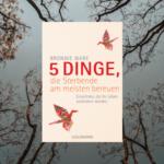 Cover des Buches 5 Dinge, die Sterbende am meisten bereuen von Bronnie Ware
